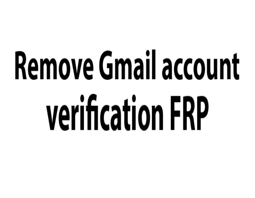 How do i remove Gmail account verification FRP after